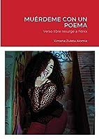 Muérdeme Con Un Poema: Verso libre resurge a Fénix