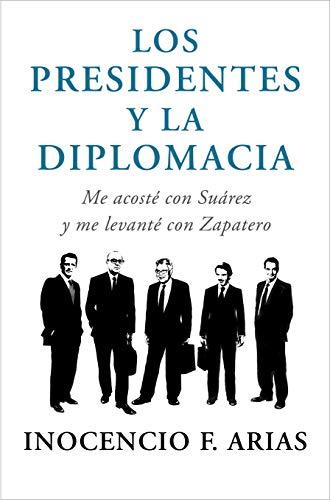 Los presidentes y la diplomacia: Me acosté con Suárez y me levanté con...