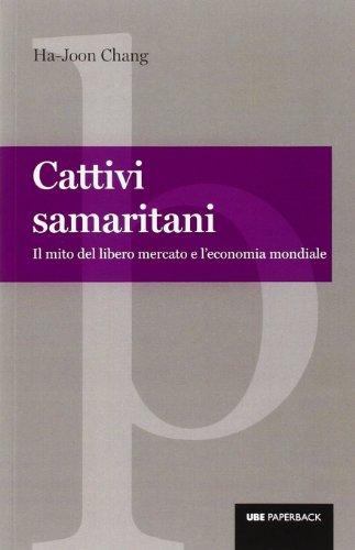 Cattivi samaritani. Il mito del libero mercato e l'economia mondiale