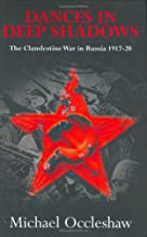 Dances in Deep Shadows: The Clandestine War in Russia, 1917-1920