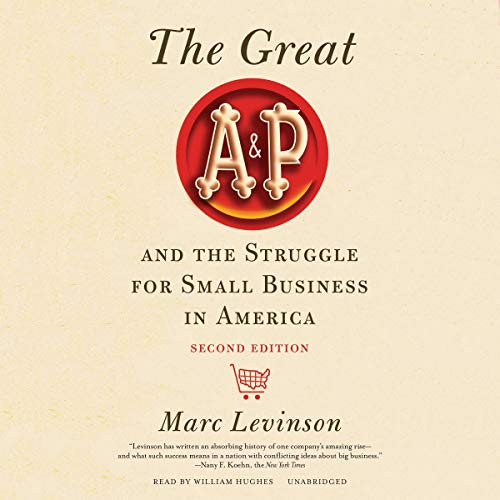 The Great A&P and the Struggle for Small Business in America, Second Edition  By  cover art