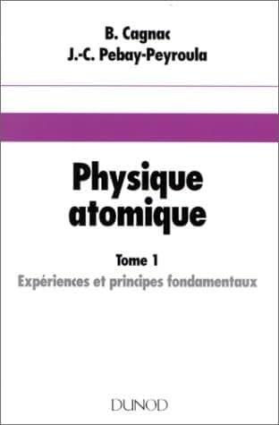 Physique atomique, tome 1. Expériences et principes fondamentaux