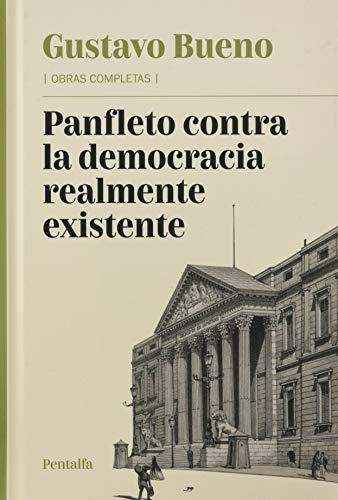 Panfleto contra la democracia realmente existente: (más un artículo y siete rasguños sobre la democracia) (Obras completas de Gustavo Bueno)