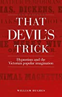 That Devil's Trick: Hypnotism and the Victorian Popular Imagination