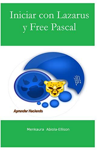 Iniciar con Lazarus y Free Pascal: Aprender Haciendo