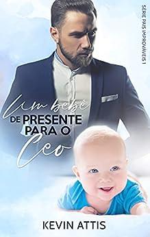 Um Bebê de Presente para o CEO - Pais Improváveis 1 (Livro Único) por [Kevin Attis, Letícia Tagliatelli, Letícia  Guimarães, Nathalya  Roberta]