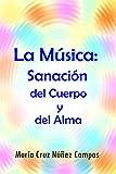La Música: Sanación del Cuerpo y del Alma: Musicoterapia. Historia de la música. Las razones de la música. Orígenes de la música.