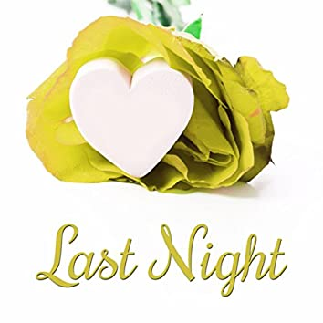Last Night – Romantic Dinner, Candle Light, Beautiful Night, Background Music for Lovers, Erotic Jazz, Dinner for Two, Romantic Jazz