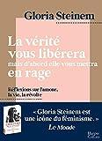 La vérité vous libérera, mais d'abord elle vous mettra en rage : Réflexions sur l'amour, la vie, la révolte par l'icône féministe Gloria Steinem (HarperCollins) (French Edition)