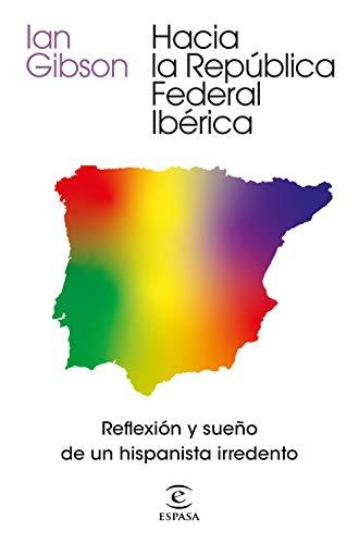 Hacia la República Federal Ibérica: Reflexión y sueño de un hispanista irredento (NO FICCIÓN)