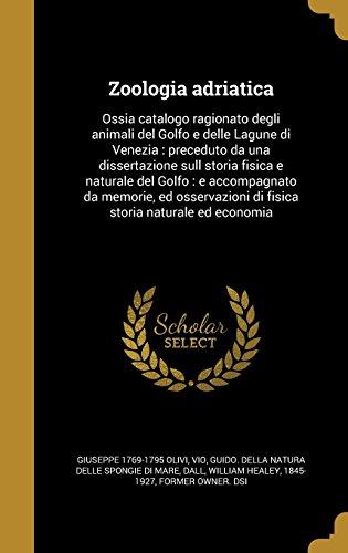 Zoologia adriatica: Ossia catalogo ragionato degli animali del Golfo e delle Lagune di Venezia : preceduto da una dissertazione sull storia fisica e ... di fisica storia naturale ed economia