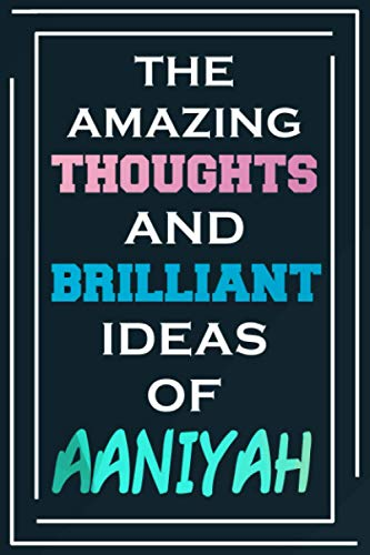 The Amazing Thoughts And Brilliant Ideas Of Aaniyah: Blank Lined Notebook | Personalized Name Gifts