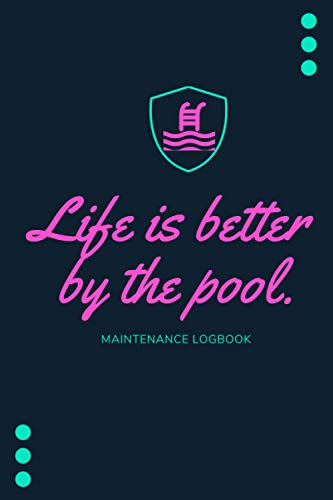 Life Is Better By The Pool.: Swimming Pool Maintenance Log   Check List For A Safe and Clean Pool