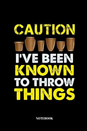 Caution I've Been Known To Throw Things: A5 Notizbuch für Töpfer und Keramiker | 110 Seiten | blanko