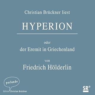 Hyperion oder der Eremit in Griechenland                   Autor:                                                                                                                                 Friedrich Hölderlin                               Sprecher:                                                                                                                                 Christian Brückner                      Spieldauer: 6 Std. und 50 Min.     20 Bewertungen     Gesamt 4,5