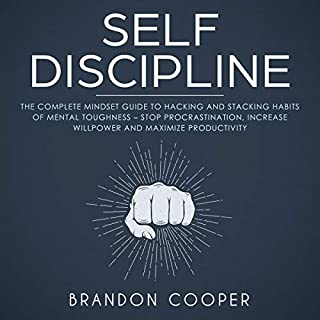 Self-Discipline: The Complete Mindset Guide to Hacking and Stacking Habits of Mental Toughness - Stop Procrastination, Increase Willpower and Maximize Productivity audiobook cover art