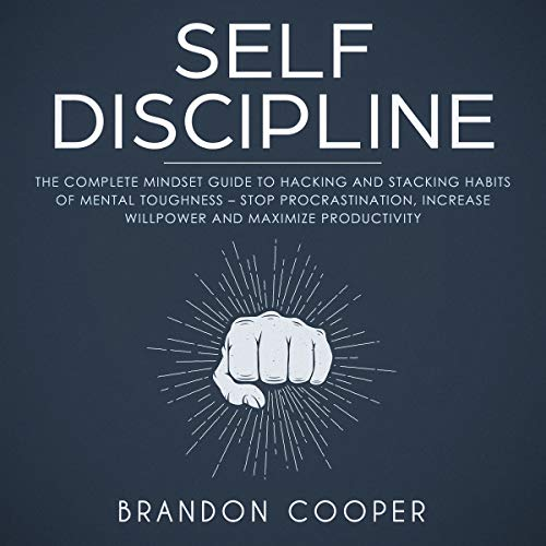 Self-Discipline: The Complete Mindset Guide to Hacking and Stacking Habits of Mental Toughness - Stop Procrastination, Increase Willpower and Maximize Productivity                   By:                                                                                                                                 Brandon Cooper                               Narrated by:                                                                                                                                 Russell Archey                      Length: 1 hr and 42 mins     4 ratings     Overall 3.8