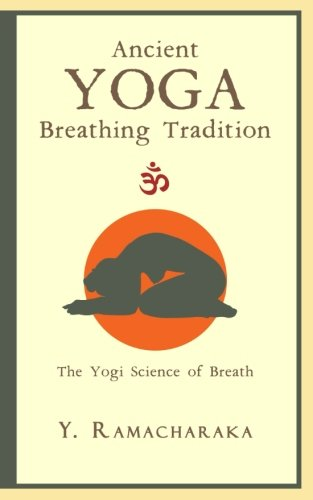 Ancient Yoga Breathing Tradition: The Yogi Science of Breath