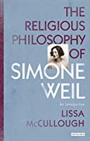 The Religious Philosophy of Simone Weil: An Introduction (Library of Modern Religion)