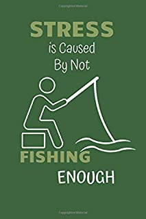 Stress is Caused by Not Fishing Enough: Lined Notebook for Fishing Lovers