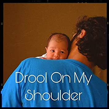 Drool on My Shoulder