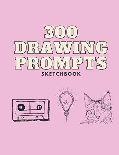 300 drawing prompts sketchbook: A book to sketch, doodle or paint, to be creative and find inspiration. Practice your skills in this art journal, for adults as well as kids or teens