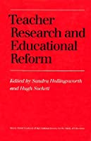 Teacher  Research and Educational Reform: Ninety-Third Yearbook of the National Society for the Study of Education, Part I