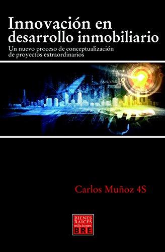 INNOVACION EN DESARROLLO INMOBILIARIO: Un nuevo proceso de conceptualizacion de proyectos extraordinarios eBook: Muñoz 4S, Carlos: Amazon.es: Tienda Kindle