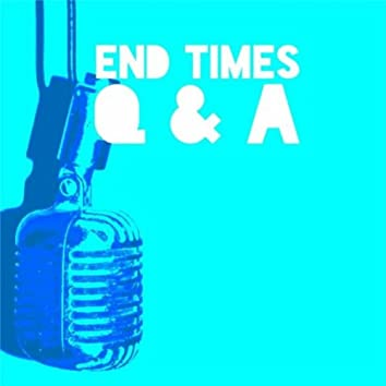 End Times Q & A