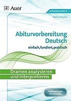 Dramen analysieren und interpretieren: Abiturvorbereitung Deutsch einfach, fundiert, effektiv (11. bis 13. Klasse)
