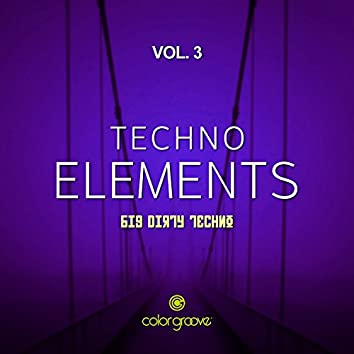 Techno Elements, Vol. 3 (Big Dirty Techno)