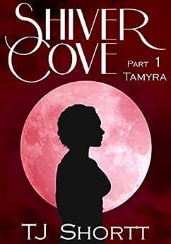 Shiver Cove, Part 1: Tamyra by [TJ Shortt]
