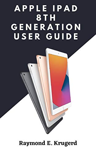 Apple ipad 8th Generation User Guide: A Simple User Guide On How To Use The New Ipad 8th Generation For Pro And New Users (English Edition)
