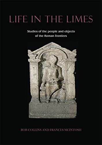 Life in the Limes: Studies of the people and objects of the Roman frontiers