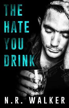 The Hate You Drink by [N.R. Walker]