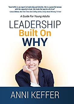 Leadership Built On Why: One Simple Idea That Will Revolutionize the Leadership Paradigm and Transform Your Life! by [Anni Keffer]