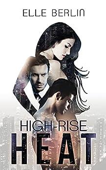 High-Rise Heat: A Love Triangle Boss Romance (Heat Series Book 1) by [Elle Berlin]