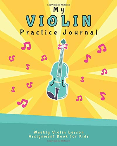 My Violin Practice Journal: Weekly Violin Lesson Assignment Book for Kids (Music Lesson Notebooks for Kids)