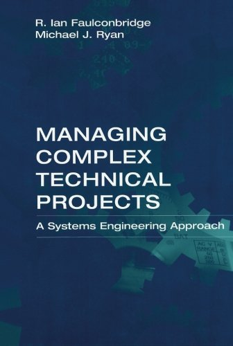 Managing Complex Technical Projects: A Systems Engineering Approach (Artech House Technology Management and Professional Developm)