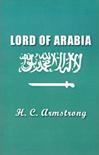 Lord of Arabia: Ibn Saud: An Intimate Study of a King
