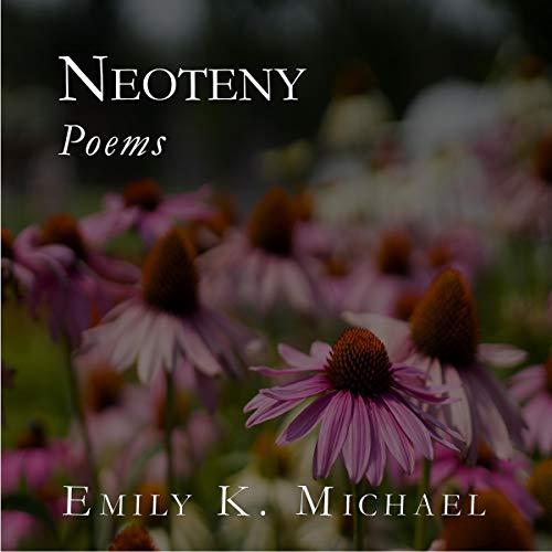 Neoteny: Poems Audiobook By Emily K. Michael cover art