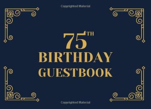 75th Birthday Guestbook: A Keepsake Sign In Book For Guests At A 75 Year Old Birthday Party. Black And Gold Art Deco Cover