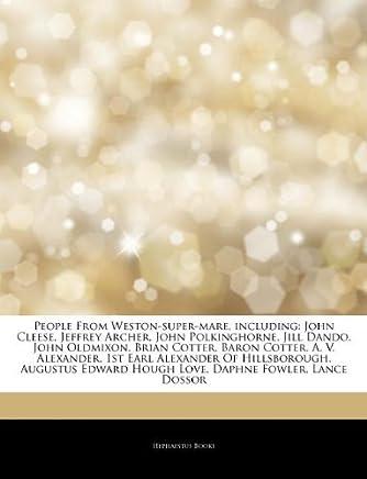 Articles On People From Weston-super-mare, including: John Cleese, Jeffrey Archer, John Polkinghorne, Jill Dando, John Oldmixon, Brian Cotter, Baron Of Hillsborough, Augustus Edward Hough Love