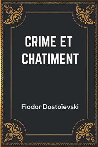 Crime et Châtiment: Fiodor Dostoïevski | Édition Complète et Annotée | 682 pages | 15.24 x 2.29 x 22.86 cm