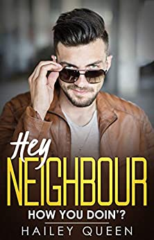 Hey Neighbour: An Enemies to Lovers Romantic Comedy by [Hailey Queen]