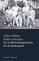 Political Scholar: Zur Intellektuellengeschichte des 20. Jahrhunderts