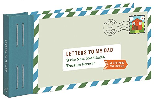 Letters to My Dad: Write Now. Read Later. Treasure Forever. (Gifts for Dads, Gifts for Fathers, Thank You Gifts for Dad)