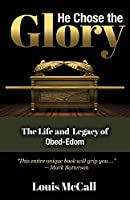 He Chose the Glory: The Life and Legacy of Obed-Edom