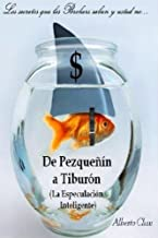 De Pezquenin a Tiburon (La Especulacion Inteligente)