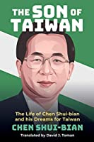 The Son of Taiwan: The Life of Chen Shui-bian and his Dreams for Taiwan